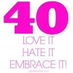 """40- love it, hate it, embrace it. The story and stuggle of turning """"over the hill""""."""