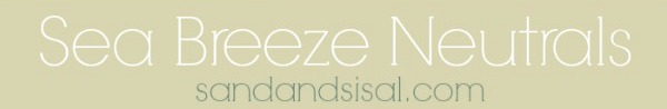Sea Breeze Neutrals- coastal style