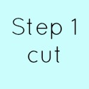 Step 1 cut
