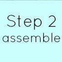 Step 2 Assemble