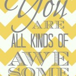 You Are All Kinds of Awesome – Printable