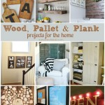 Wood, Pallet and Plank Projects for the Home
